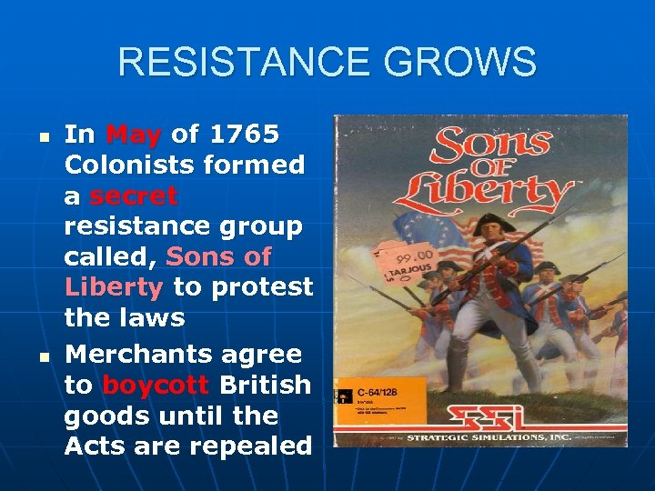 RESISTANCE GROWS n n In May of 1765 Colonists formed a secret resistance group