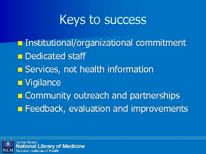 Keys to success n Institutional/organizational n Dedicated commitment staff n Services, not health information