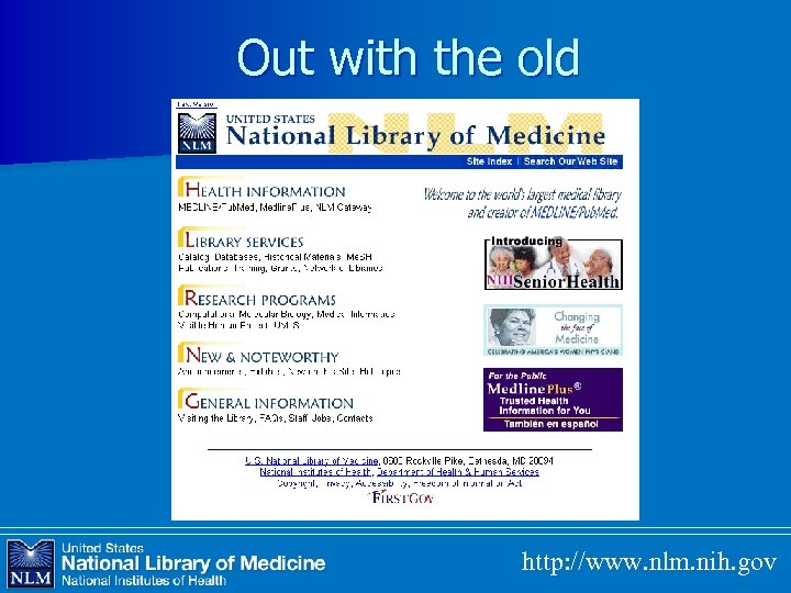 Out with the old http: //www. nlm. nih. gov