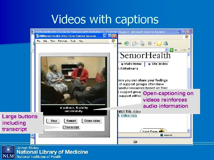 Videos with captions Open-captioning on videos reinforces audio information Large buttons including transcript