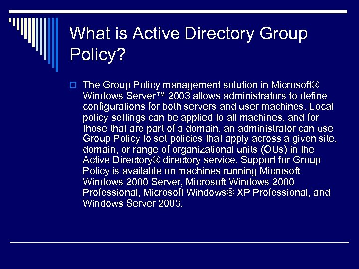 What is Active Directory Group Policy? o The Group Policy management solution in Microsoft®