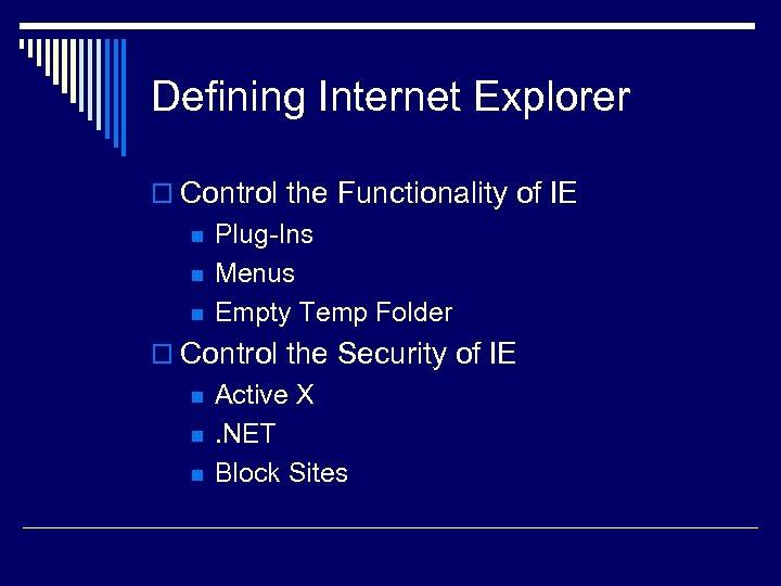 Defining Internet Explorer o Control the Functionality of IE n n n Plug-Ins Menus