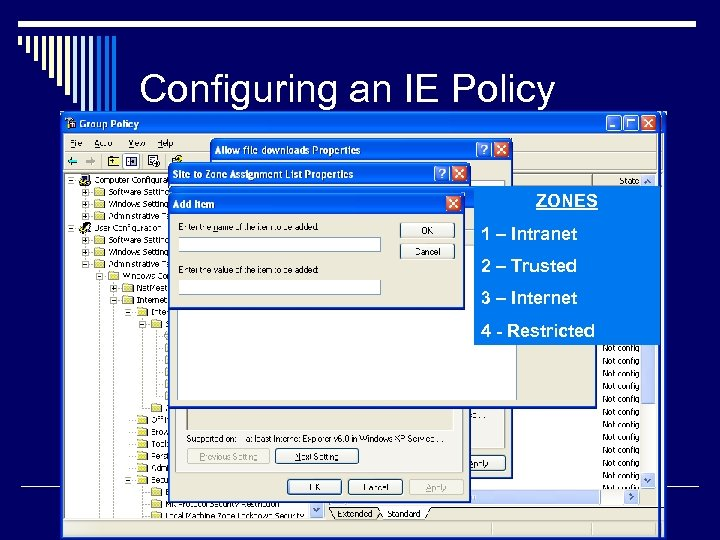 Configuring an IE Policy o Define your Zones n n Internet Intranet Trusted Restricted