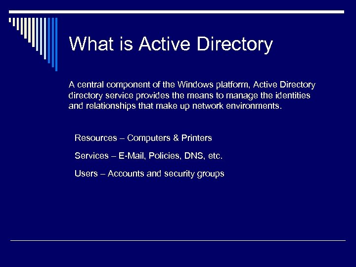 What is Active Directory A central component of the Windows platform, Active Directory directory