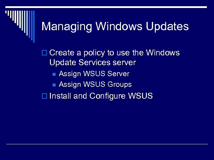 Managing Windows Updates o Create a policy to use the Windows Update Services server