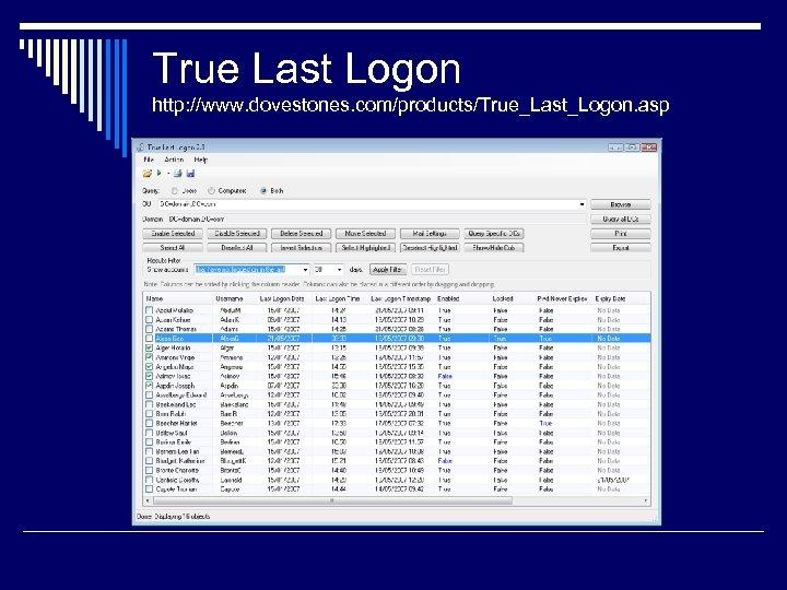 True Last Logon http: //www. dovestones. com/products/True_Last_Logon. asp