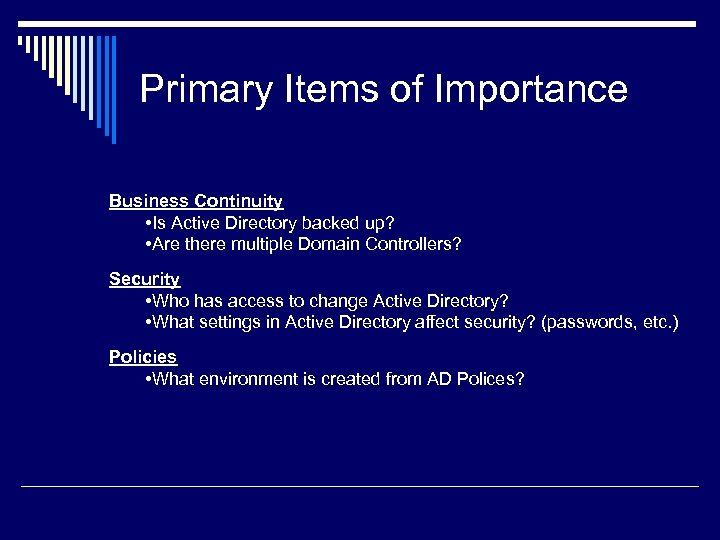 Primary Items of Importance Business Continuity • Is Active Directory backed up? • Are