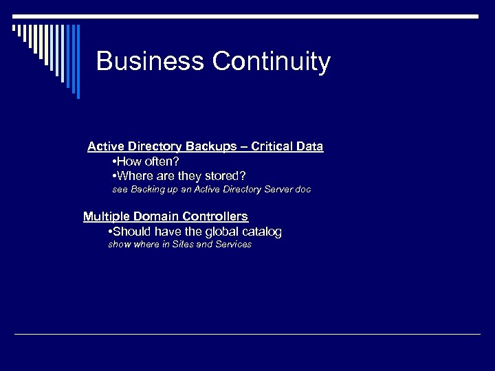Business Continuity Active Directory Backups – Critical Data • How often? • Where are