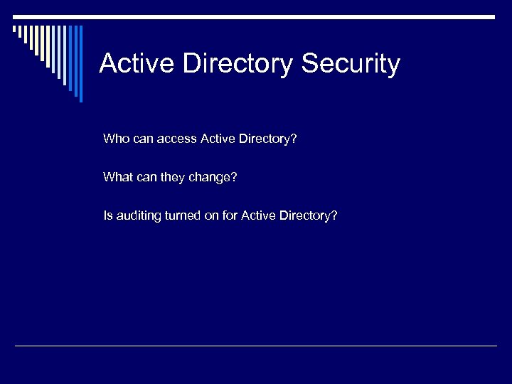 Active Directory Security Who can access Active Directory? What can they change? Is auditing