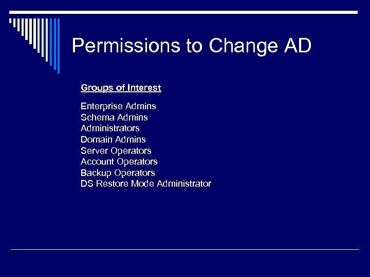 Permissions to Change AD Groups of Interest Enterprise Admins Schema Admins Administrators Domain Admins