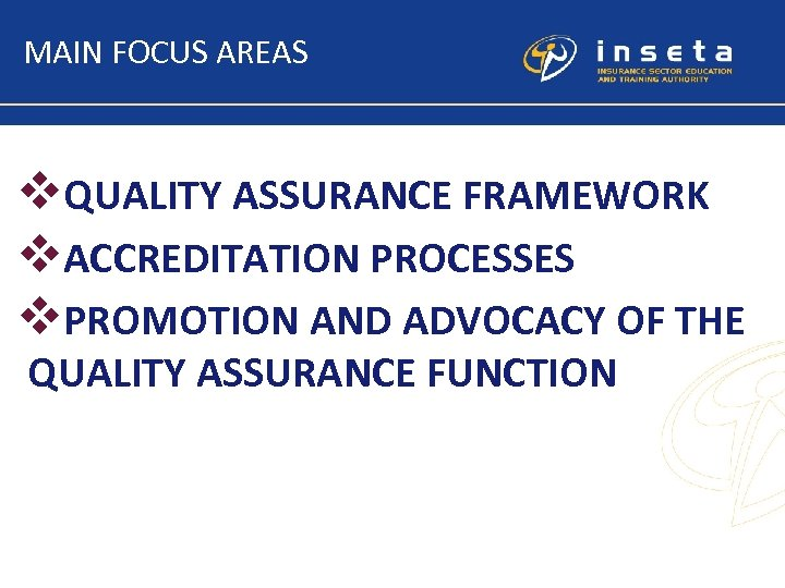 MAIN FOCUS AREAS v. QUALITY ASSURANCE FRAMEWORK v. ACCREDITATION PROCESSES v. PROMOTION AND ADVOCACY