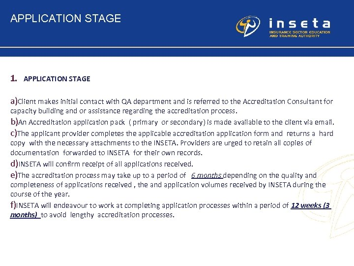 APPLICATION STAGE 1. APPLICATION STAGE a)Client makes initial contact with QA department and is