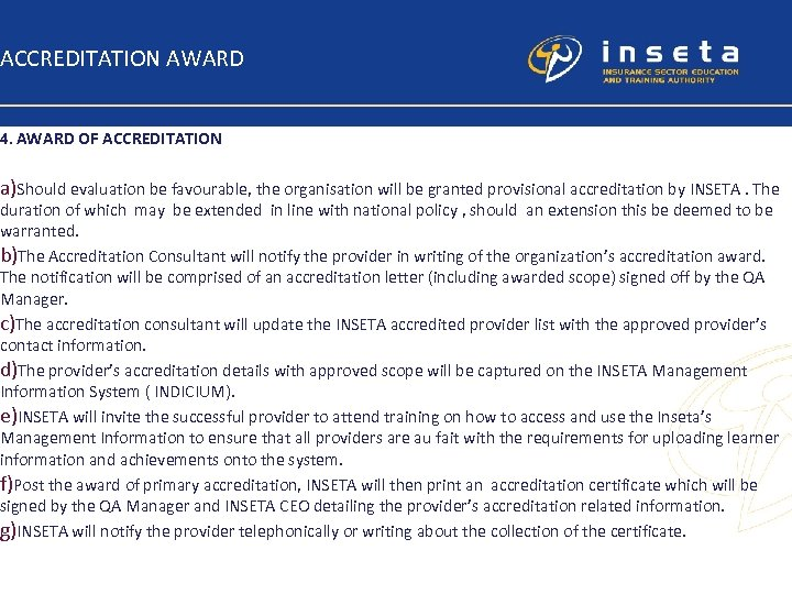 ACCREDITATION AWARD 4. AWARD OF ACCREDITATION a)Should evaluation be favourable, the organisation will be