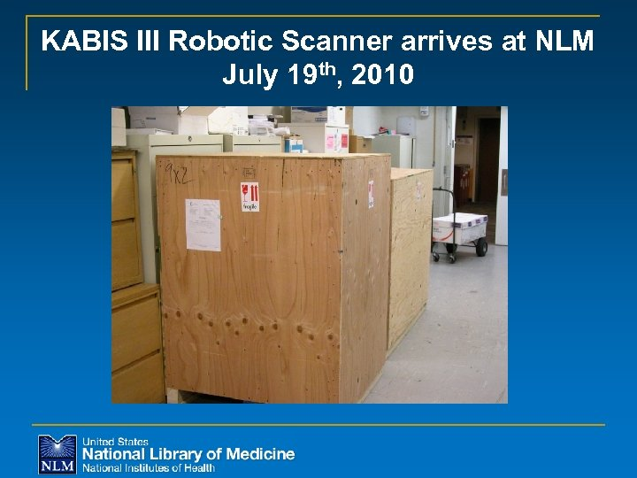 KABIS III Robotic Scanner arrives at NLM July 19 th, 2010
