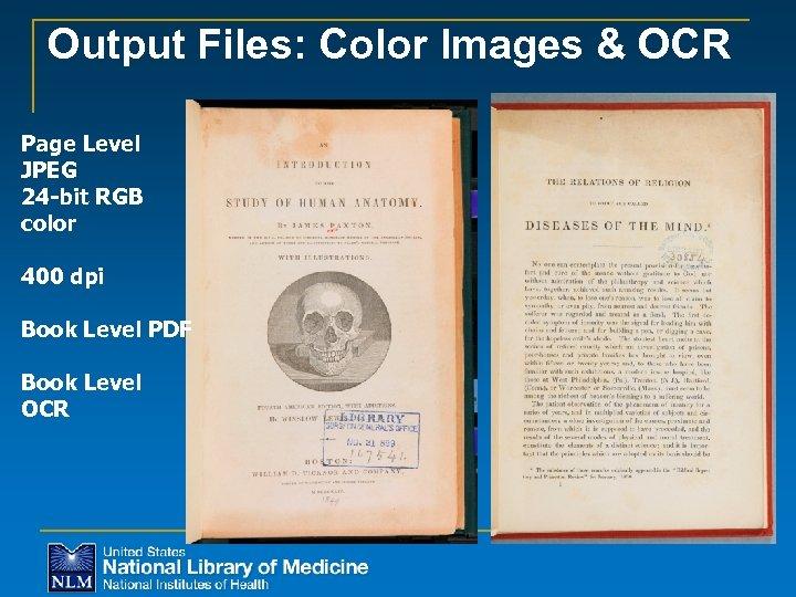 Output Files: Color Images & OCR Page Level JPEG 24 -bit RGB color 400