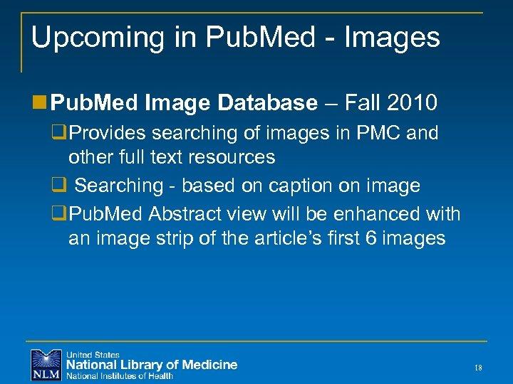 Upcoming in Pub. Med - Images n Pub. Med Image Database – Fall 2010