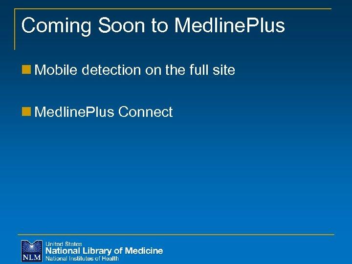 Coming Soon to Medline. Plus n Mobile detection on the full site n Medline.