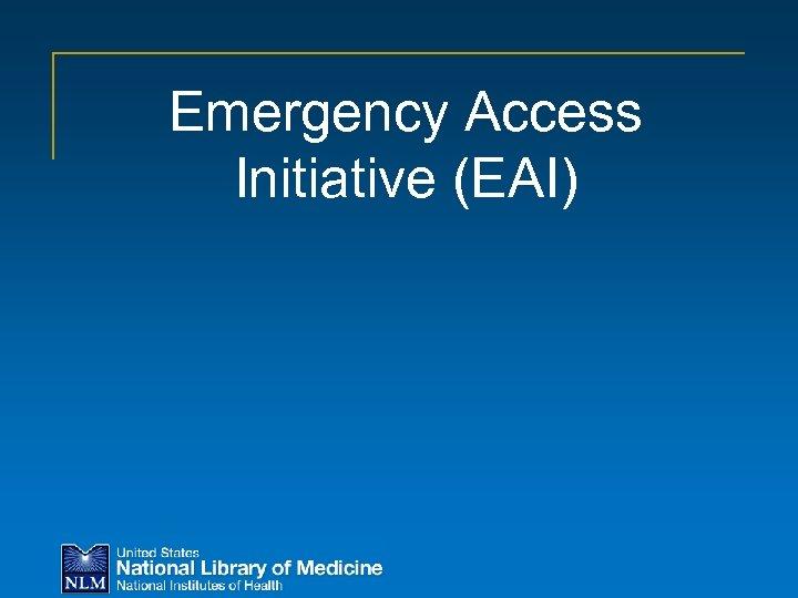 Emergency Access Initiative (EAI)