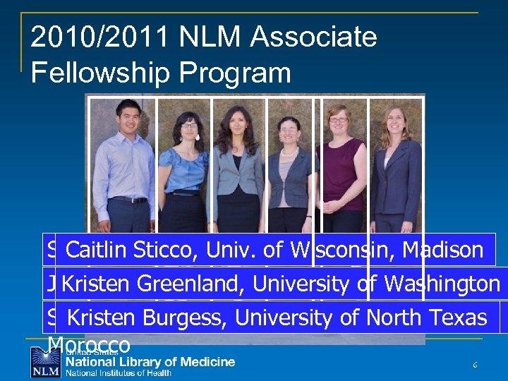 2010/2011 NLM Associate Fellowship Program Stephen Sticco, UCLA of Wisconsin, Madison Caitlin Kiyoi, Univ.