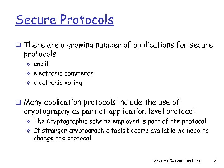 Secure Protocols q There a growing number of applications for secure protocols v v