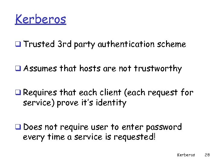 Kerberos q Trusted 3 rd party authentication scheme q Assumes that hosts are not
