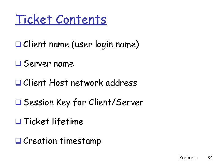 Ticket Contents q Client name (user login name) q Server name q Client Host