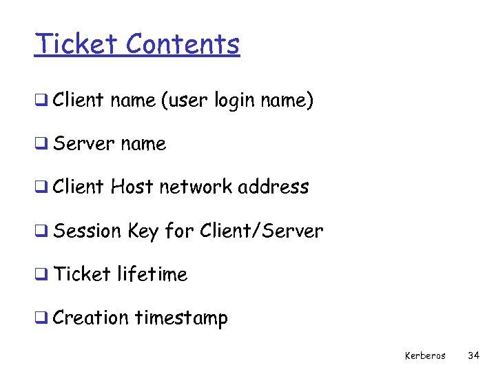 Ticket Contents q Client name (user login name) q Server name q Client Host