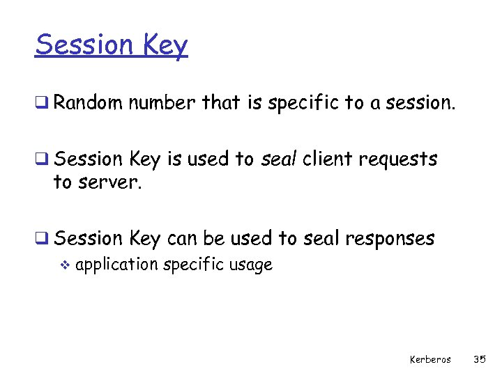 Session Key q Random number that is specific to a session. q Session Key