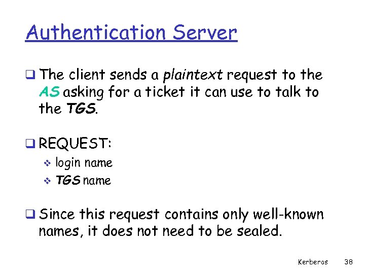 Authentication Server q The client sends a plaintext request to the AS asking for