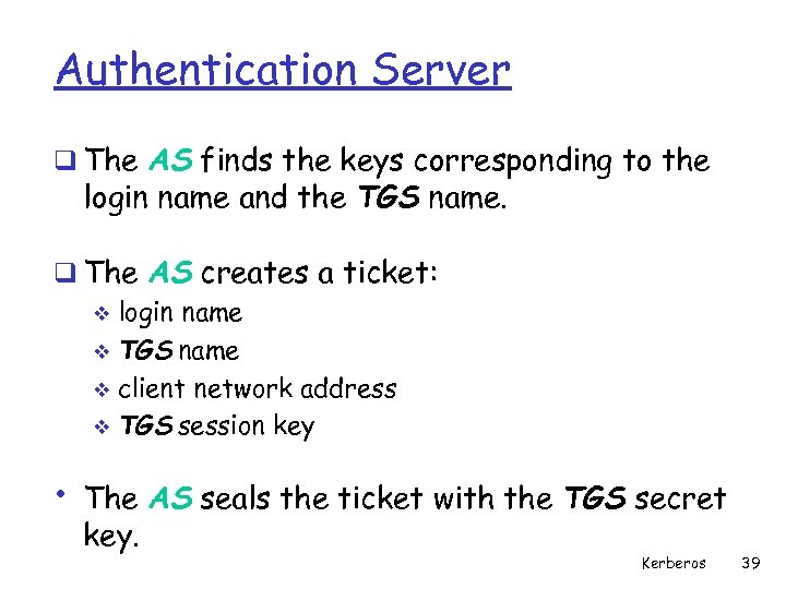 Authentication Server q The AS finds the keys corresponding to the login name and