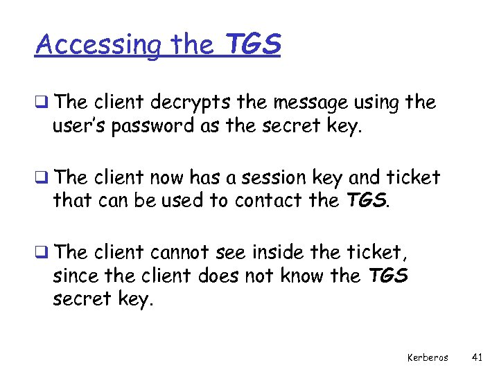 Accessing the TGS q The client decrypts the message using the user's password as