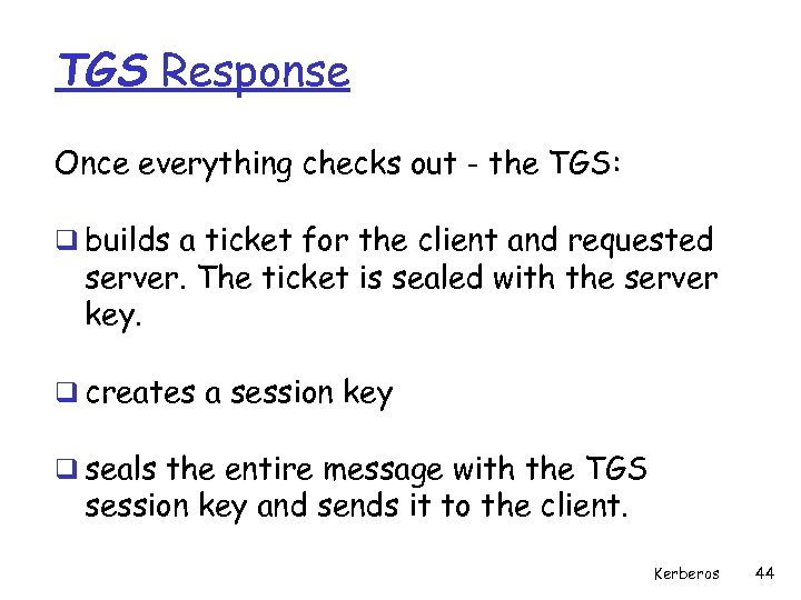TGS Response Once everything checks out - the TGS: q builds a ticket for
