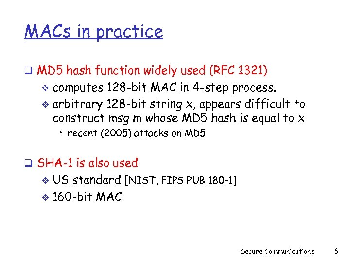MACs in practice q MD 5 hash function widely used (RFC 1321) computes 128