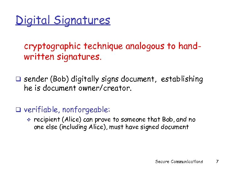 Digital Signatures cryptographic technique analogous to handwritten signatures. q sender (Bob) digitally signs document,