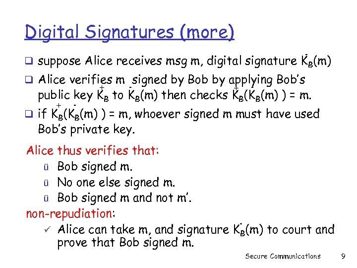 Digital Signatures (more) - q suppose Alice receives msg m, digital signature K B(m)