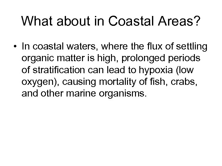 What about in Coastal Areas? • In coastal waters, where the flux of settling