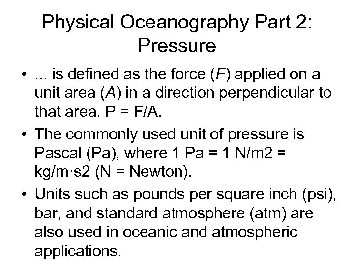 Physical Oceanography Part 2: Pressure • . . . is defined as the force