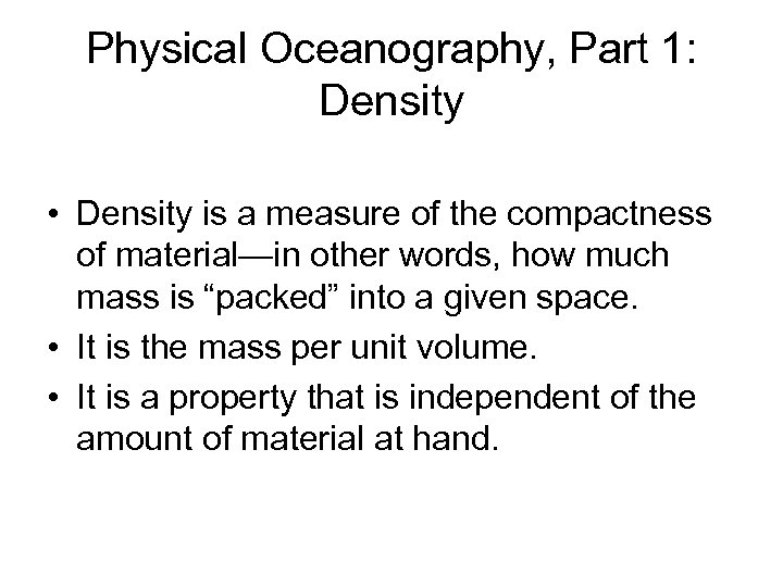 Physical Oceanography, Part 1: Density • Density is a measure of the compactness of