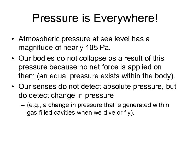 Pressure is Everywhere! • Atmospheric pressure at sea level has a magnitude of nearly