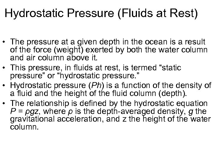 Hydrostatic Pressure (Fluids at Rest) • The pressure at a given depth in the