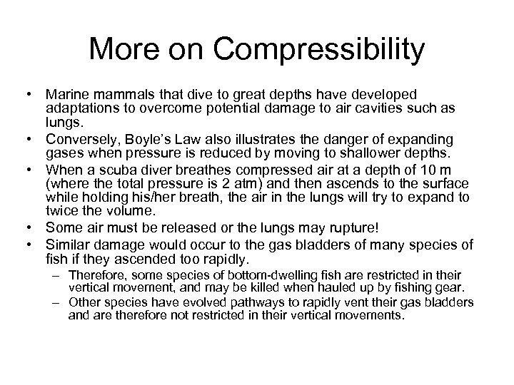 More on Compressibility • Marine mammals that dive to great depths have developed adaptations