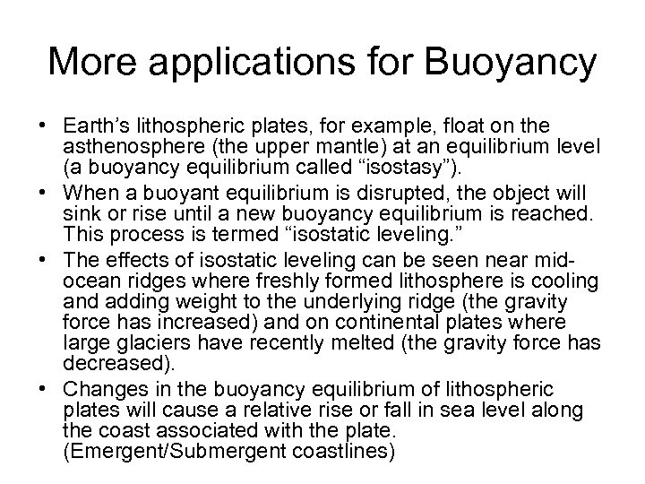 More applications for Buoyancy • Earth's lithospheric plates, for example, float on the asthenosphere