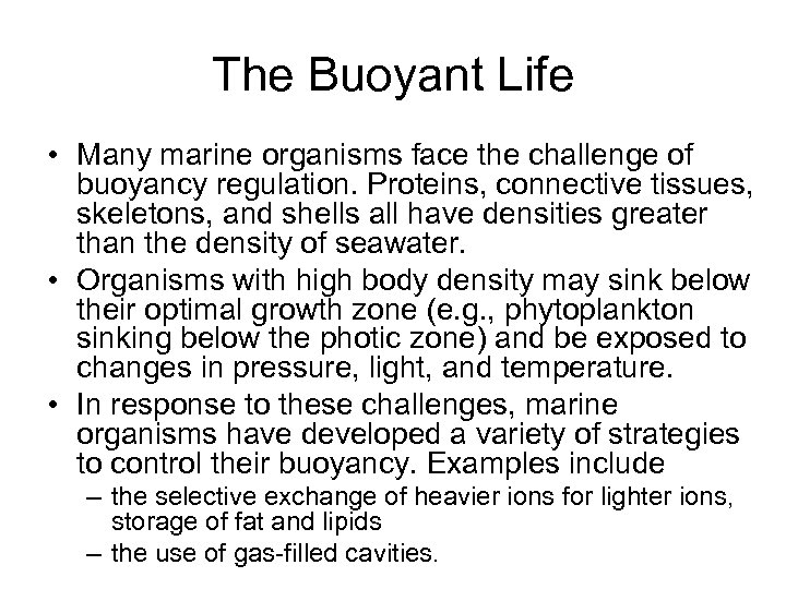 The Buoyant Life • Many marine organisms face the challenge of buoyancy regulation. Proteins,