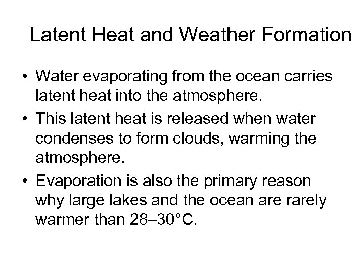 Latent Heat and Weather Formation • Water evaporating from the ocean carries latent heat
