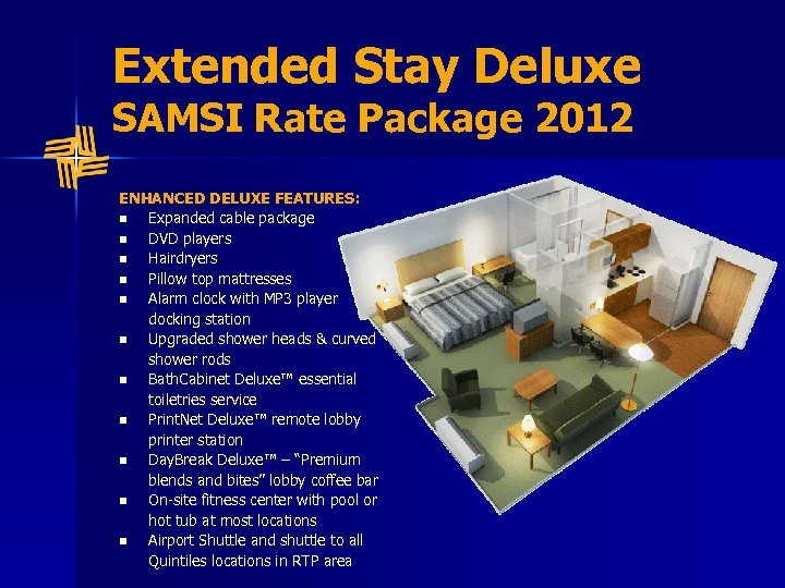 Extended Stay Deluxe SAMSI Rate Package 2012 ENHANCED DELUXE FEATURES: n Expanded cable package