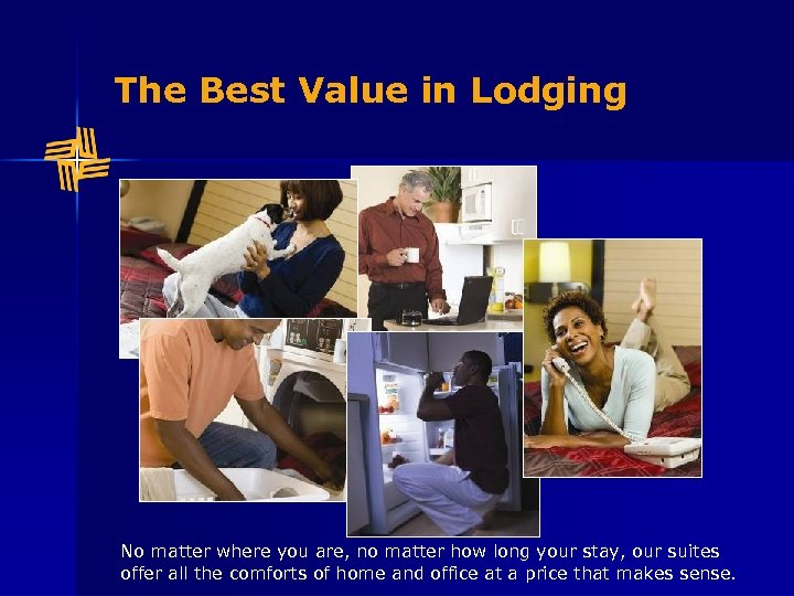 The Best Value in Lodging No matter where you are, no matter how long