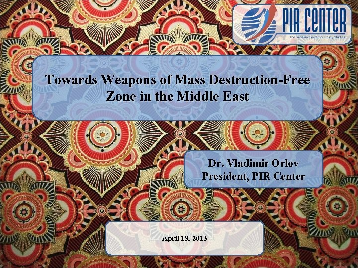 Towards Weapons of Mass Destruction-Free Zone in the Middle East Dr. Vladimir Orlov President,