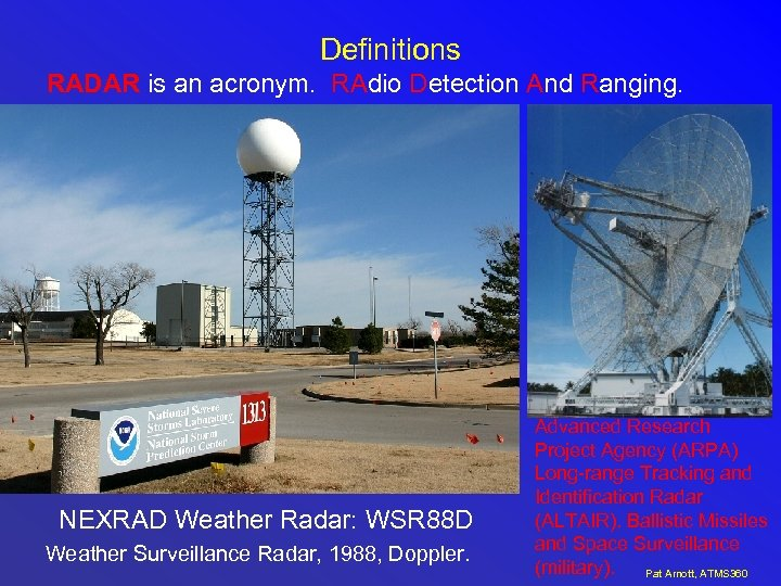 Definitions RADAR is an acronym. RAdio Detection And Ranging. NEXRAD Weather Radar: WSR 88