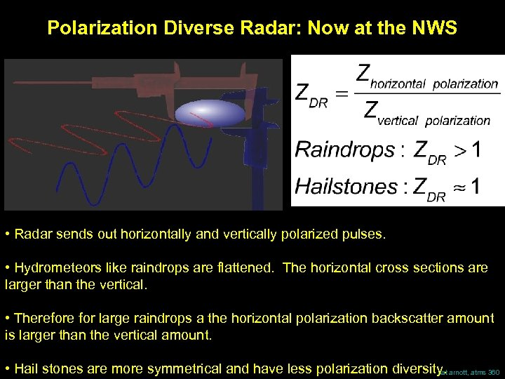 Polarization Diverse Radar: Now at the NWS • Radar sends out horizontally and vertically