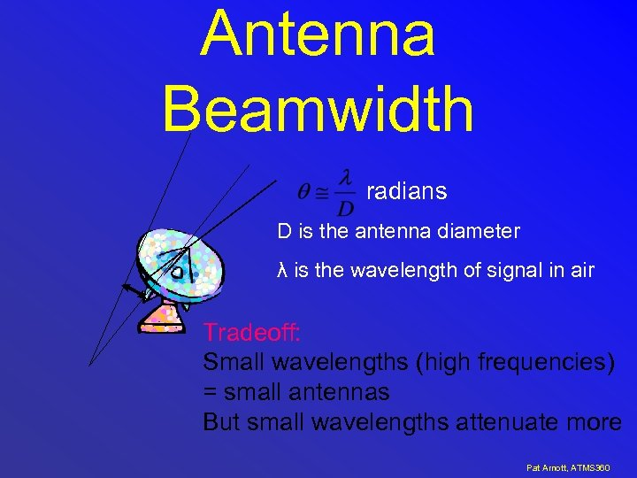 Antenna Beamwidth radians D is the antenna diameter λ is the wavelength of signal